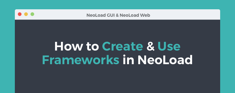 How to Create & Use Frameworks in NeoLoad